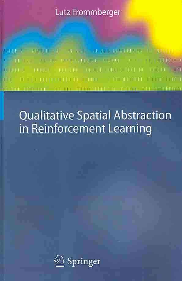 Qualitative Spatial Abstraction in Reinforcement Learning By Frommberger, Lutz